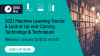 2021 Machine Learning Trends: A Look at Up-and-Coming Technology & Techniques