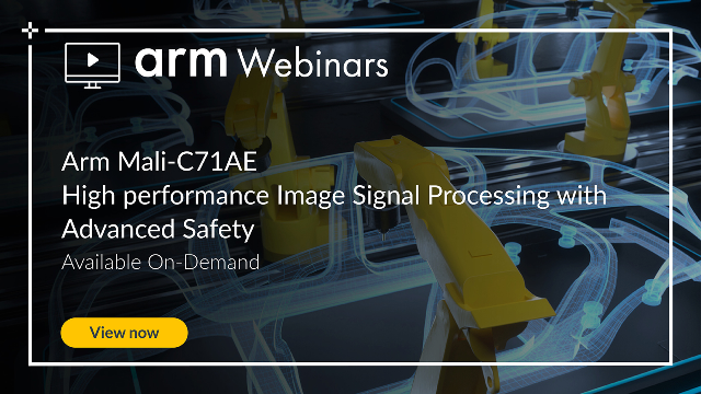 Arm Mali-C71AE: High performance Image Signal Processing with Advanced Safety