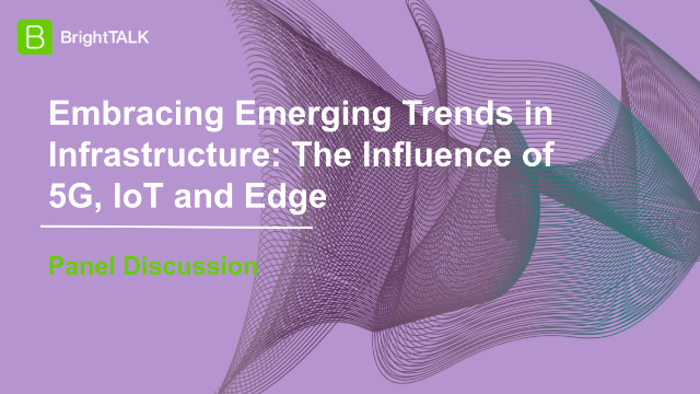 Embracing Emerging Trends in Infrastructure: The Influence of 5G, IoT and Edge