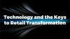 Technology and the Keys to Retail Transformation