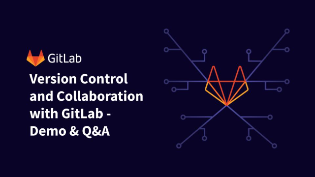 Version Control & Collaboration with GitLab - Demo and Q&A