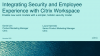 Integrating Security and Employee Experience with Citrix Workspace