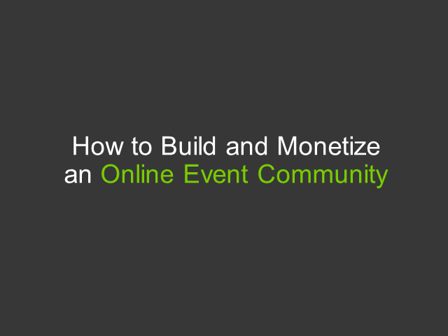 How to Build and Monetize an Online Event Community