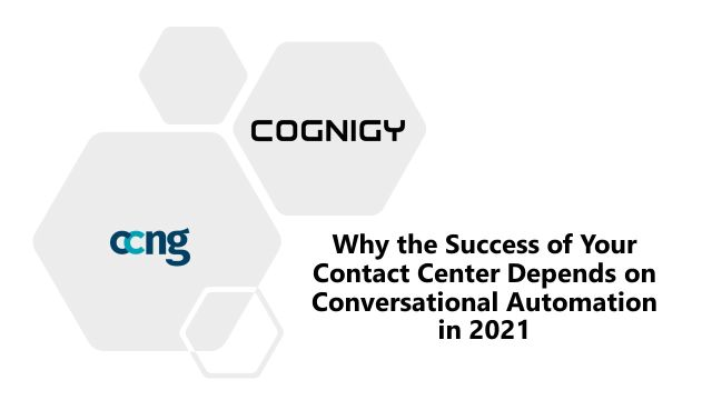 Why Your Contact Center's Success Depends on Conversational Automation in 2021