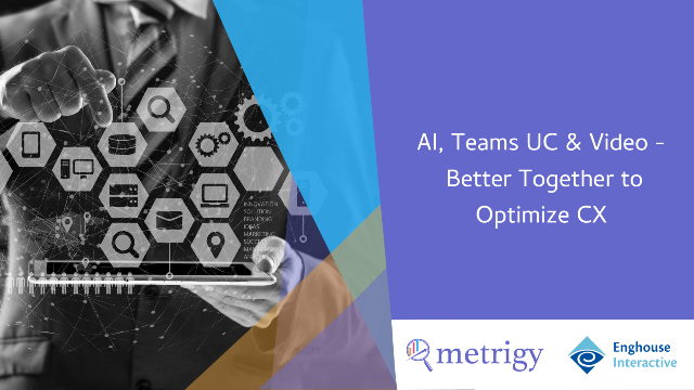 AI, Teams, UC & Video - Better Together to Optimize CX