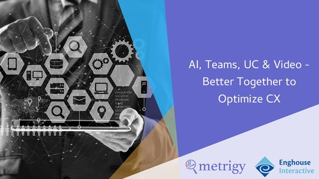 AI, Teams UC & Video: Better Together to Optimize CX