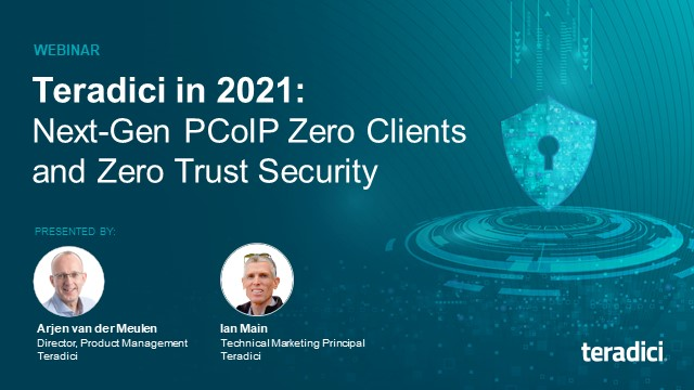Teradici in 2021: Next-Gen PCoIP Zero Clients and Zero Trust Security