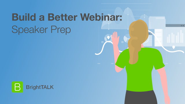 Build a Better Webinar: Speaker Prep