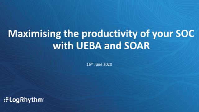 [APAC] Maximising the productivity of your SOC with UEBA and SOAR