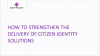 How to Strengthen the Delivery of Citizen Identity Solutions
