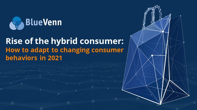 Rise of the hybrid consumer: How to adapt to changing consumer behaviors in 2021