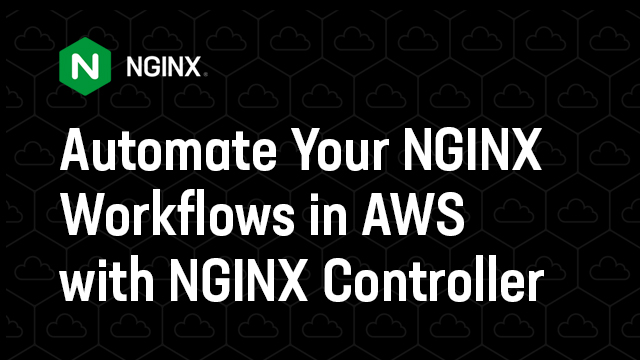 Automate Your NGINX Workflows in AWS with NGINX Controller - NA