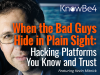 When the Bad Guys Hide in Plain Sight: Hacking Platforms You Know and Trust