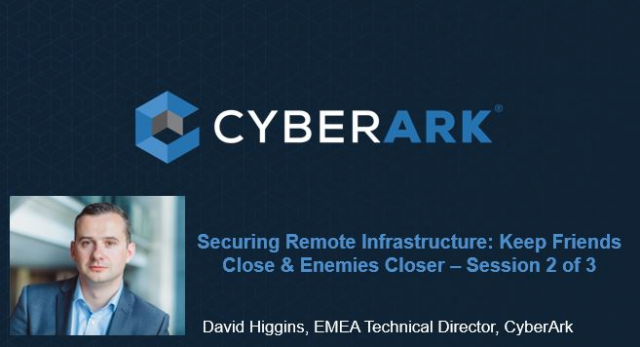 Securing Remote Infrastructure: Keep Friends Close & Enemies Closer – Session 2