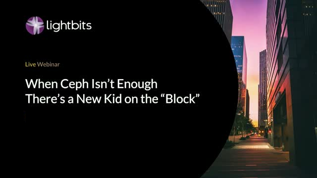 """When Ceph is Not Enough: There's a new kid on the """"block"""""""