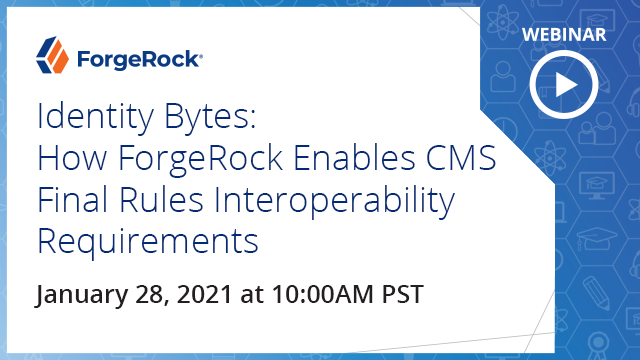 ID Bytes: How ForgeRock Enables CMS Final Rules InteroperabilityRequirements