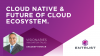 Cloud Native and the Future of the Cloud Ecosystem