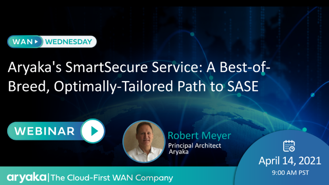 Aryaka's SmartSecure Service: A Best-of-Breed, Optimally-Tailored Path to SASE