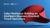 Cyber Resilience: Building Intelligent (Business-Oriented) Threat Operations