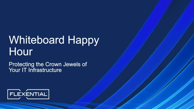 Whiteboard Happy Hour: Protecting the Crown Jewels of your IT Infrastructure