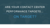 Are Your Contact Center Performance Targets on Target?