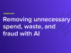 Removing unnecessary spend, waste, and fraud with AI