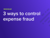 3 ways to control expense fraud