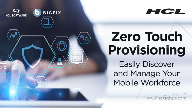 Zero Touch Provisioning: Easily Secure and Manage Your Mobile Workforce
