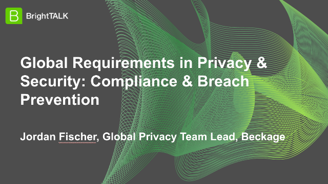 Global Requirements in Privacy & Security: Compliance & Breach Prevention
