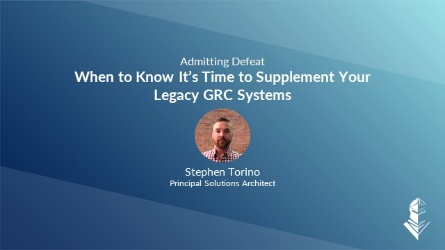 Admitting Defeat: When to Know Its Time to Supplement your IT GRC Legacy Systems