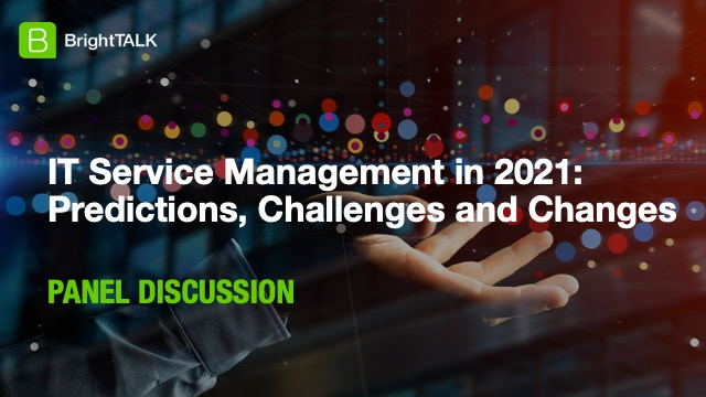 IT Service Management in 2021: Predictions, Challenges and Changes
