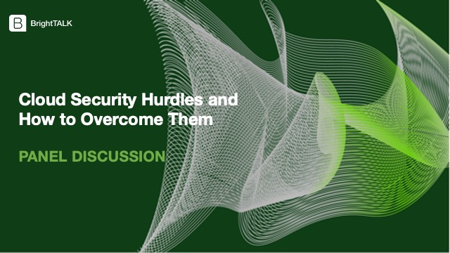 [Panel] Cloud Security Hurdles and How to Overcome Them