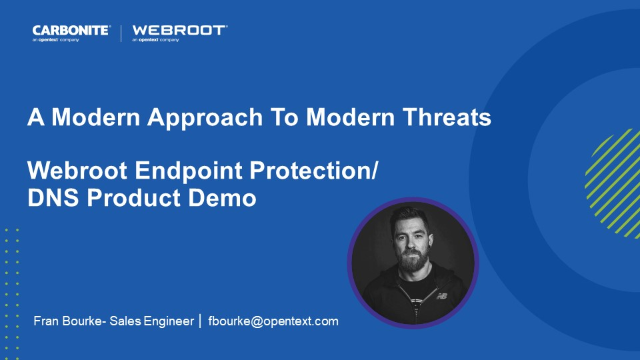 A Modern Approach To Modern Threats Webroot Endpoint Protection/DNS Product Demo