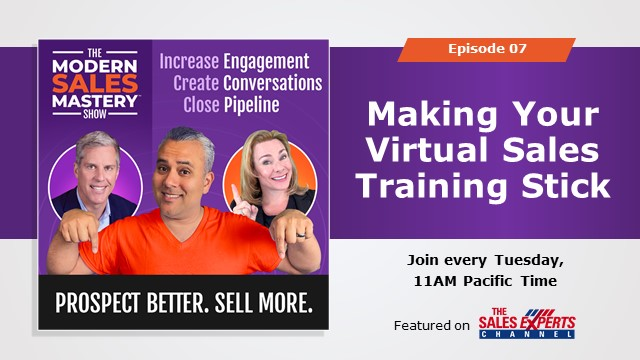 The Modern Sales Mastery Show Episode 7:Making Your Virtual Sales Training Stick