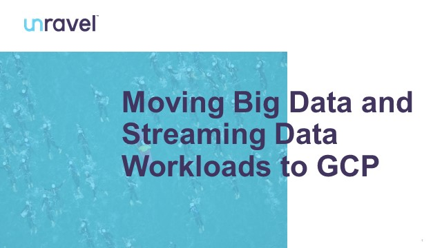 Moving Big Data and Streaming Data Workloads to Google Cloud Platform