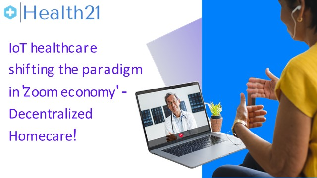 IoT healthcare shifting the paradigm in 'Zoom economy' - Decentralized Homecare!