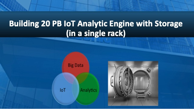 IoT story: Building 20 PB IoT Engine with storage – in single rack