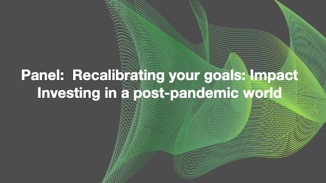 Recalibrating your goals: Impact Investing in a post-pandemic world