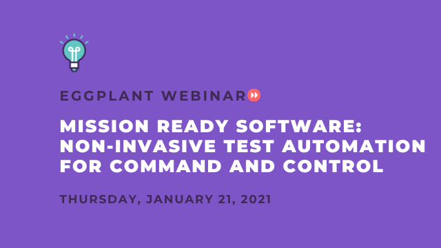 Mission Ready Software: Non-Invasive Test Automation for Command and Control