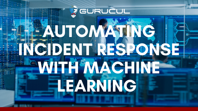 Automating Incident Response with Machine Learning