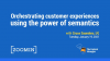 Orchestrating Customer Experiences Using the Power of Semantics