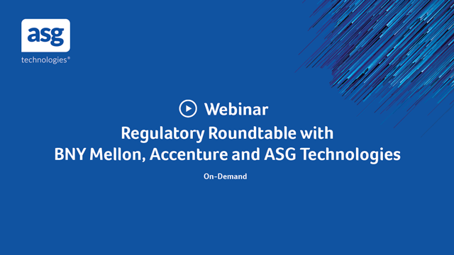 Regulatory Roundtable with BNY Mellon, Accenture and ASG Technologies