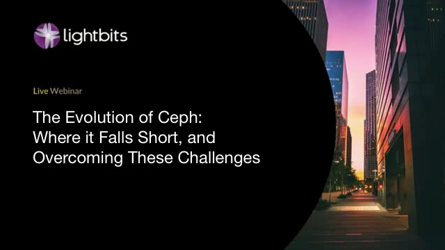 The Evolution of Ceph: Where it Falls Short, and Overcoming These Challenges