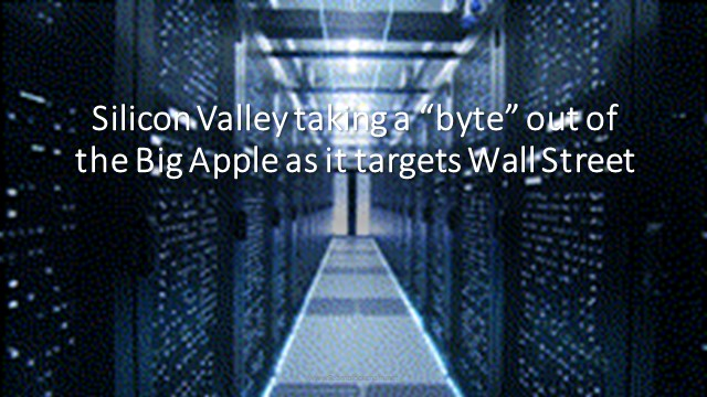 Silicon Valley taking a byte out of the Big Apple as it targets Wall Street