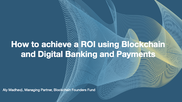 How to achieve a ROI using Blockchain and Digital Banking and Payments