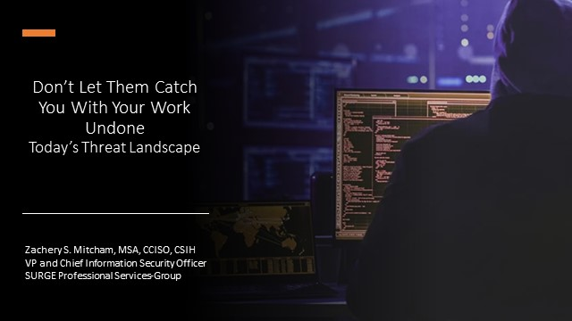 Don't Let Them Catch You With Your Work Undone-Today's Threat Landscape