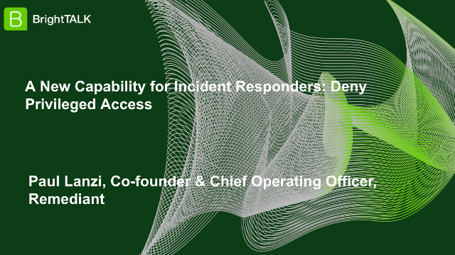 A New Capability for Incident Responders: Deny Privileged Access