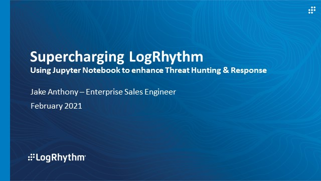 [APAC] Supercharging LogRhythm: Using Jupyter Notebook to enhance threat hunting