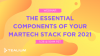 The Essential Components of Your MarTech Stack for 2021
