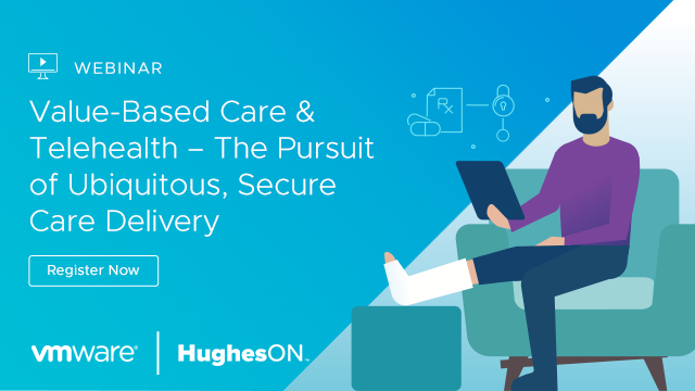 Value-Based Care & Telehealth – The Pursuit of Ubiquitous, Secure Care Delivery